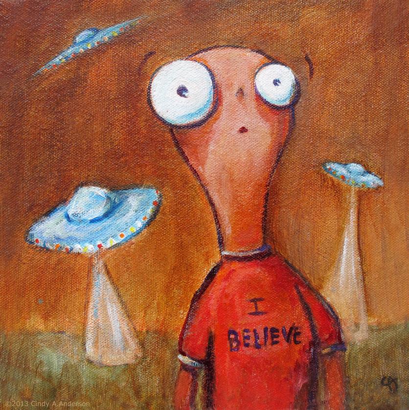 """""""I Believe in Aliens"""""""