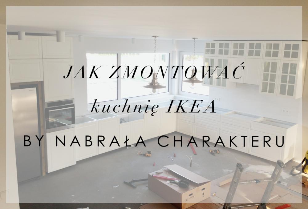Jak Zmontowac Kuchnie Ikea By Nabrala Charakteru House Loves