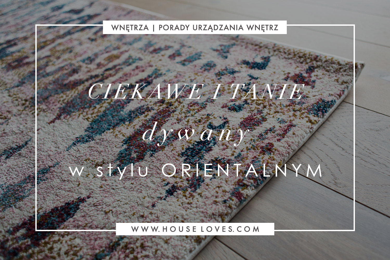 Ciekawe I Tanie Dywany W Stylu Orientalnym House Loves