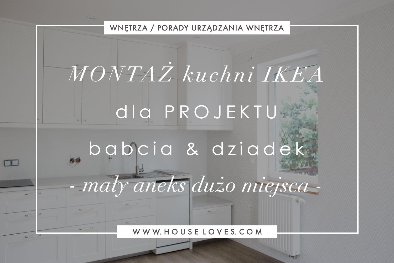 Montaz Kuchni Ikea Dla Projektu Babcia Dziadek Maly Aneks Duzo