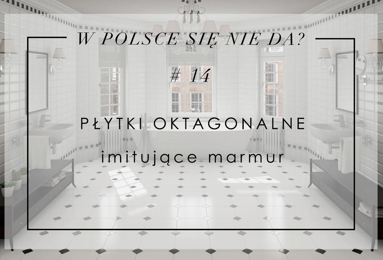 W Polsce Się Nie Da 14 Płytki Oktagonalne House Loves