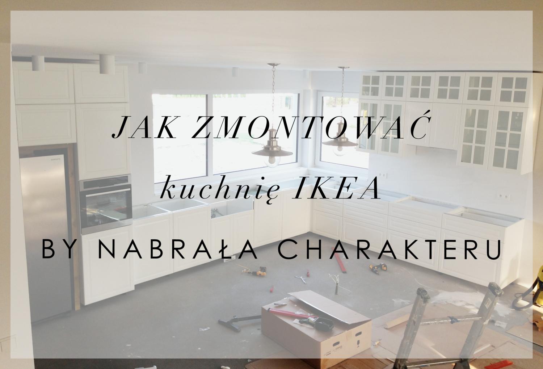 Jak Zmontowac Kuchnie Ikea By Nabrala Charakteru House