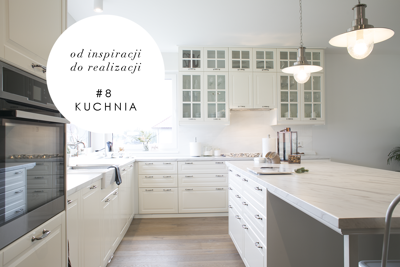 Od Inspiracji Do Realizacji 8 Kuchnia House Loves