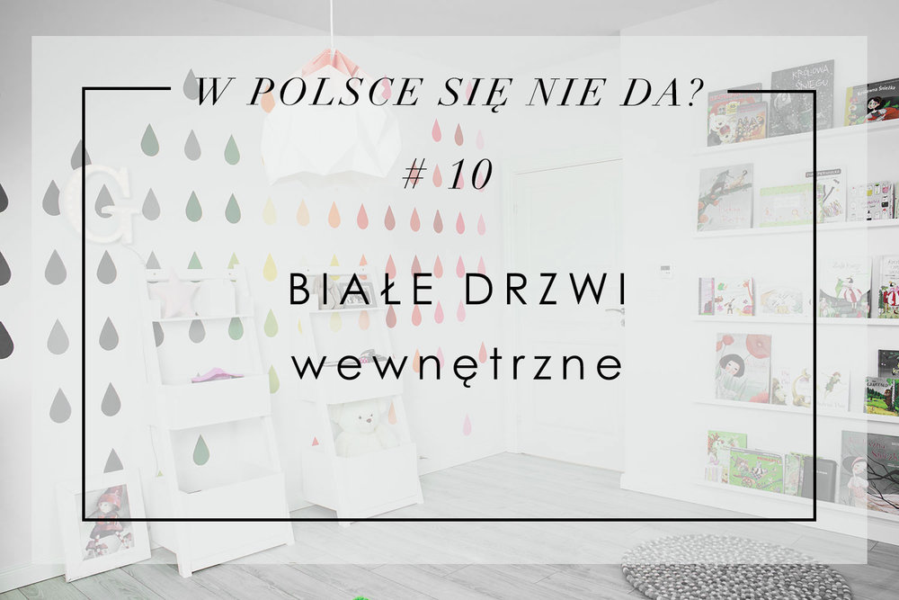 W Polsce Się Nie Da 10 Białe Drzwi Wewnętrzne House Loves