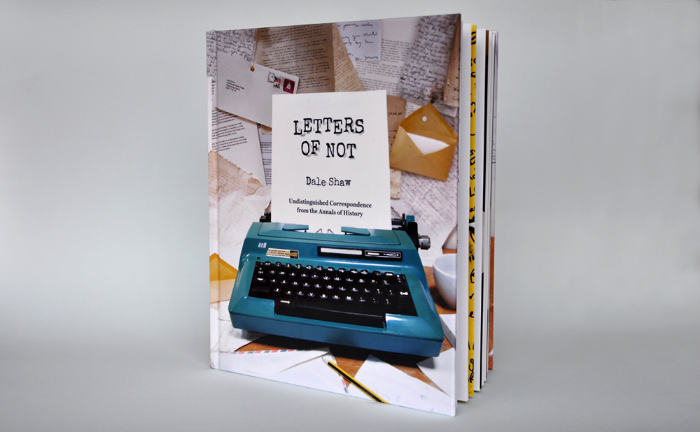 L etters of Not   Art direction and design of a book containing a collection of humorous fictional letters.