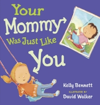 YOUR MOMMY WAS JUST LIKE YOU   (GP Putnam, 2011) English edition is available only through on-line booksellers. Or zip off to Japan for the Japanese version.