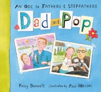 DAD AND POP,  An Ode To Fathers And Stepfathers    (Candlewick Press, 2010). Currently only available from on-line booksellers or  Contact  Kelly Bennett.