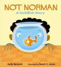 NOT NORMAN: A Goldfish Story  &  NO A NORMAN,   La historia de un pececito dorado    (Spanish edition) To order call  Candlewick Press  (800) 733-3000 or visit their website:   www.candlewick.com .