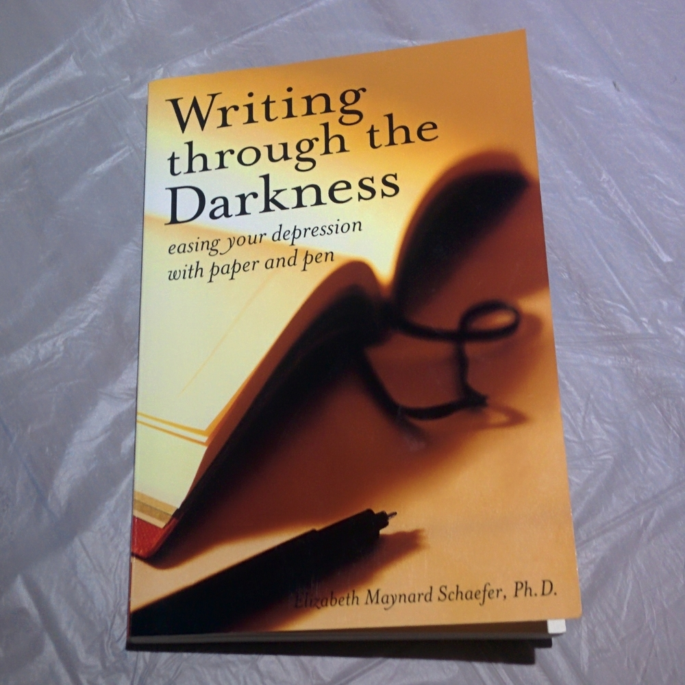 Writing through the Darkness by Elizabeth Maynard Schaefer, Ph.D