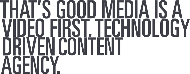 That's Good Media is a video first, technology driven video production company, based in NYC, NY.