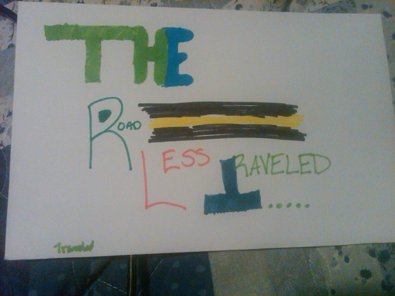 The RoadLessTraveled. Starts Now:) #EyePissGlitter