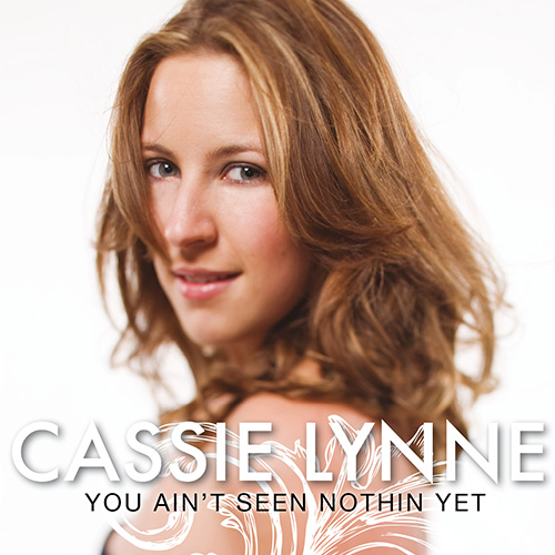 You Ain't Seen Nothin Yet - Cassie Lynne