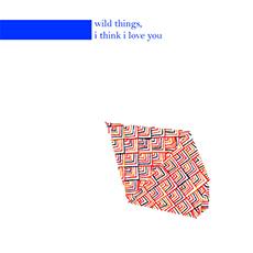 Chiara No:Wild Things I Think I Love You January 7, 2012 – January 30, 2012