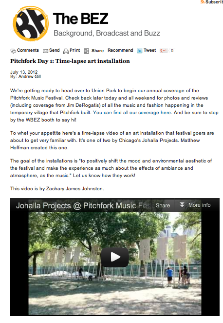We will be posting some our Pitchfork Fest installation mentions and features over the next couple of days, so keep checking back! Here is one feature on WBEZ 91.5′s website. They posted our time-lapse video! Check it out here: http://www.wbez.org/blogs/bez/2012-07/pitchfork-day-1-time-lapse-art-installation-100873