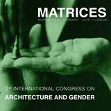 Matrices: 2nd International Congress of Architecture and Gender in Lisbon, Portugal. March 18-21st.