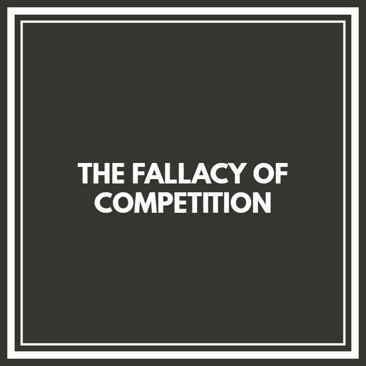 The Fallacy of Competition.jpg