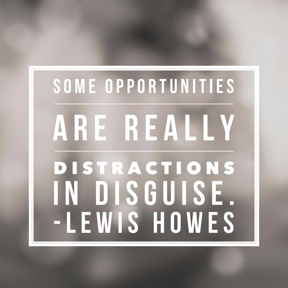 """Some opportunities are really distractions in disguise."" - Lewis Howes, via caitymets.com"