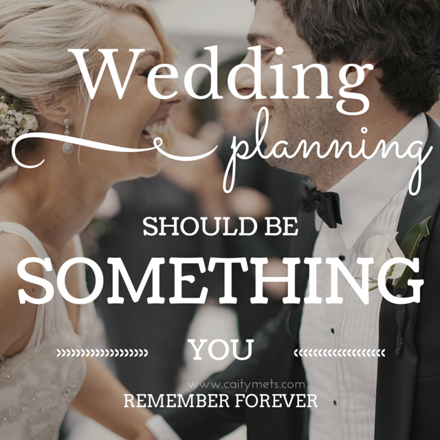 Wedding planning should be something you remember forever... why not enjoy it? via @CaityMets