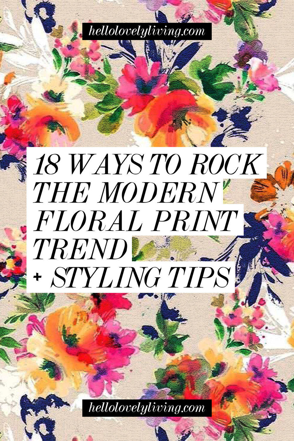18 Ways to Rock the Modern Floral Print Trend + Styling Tips