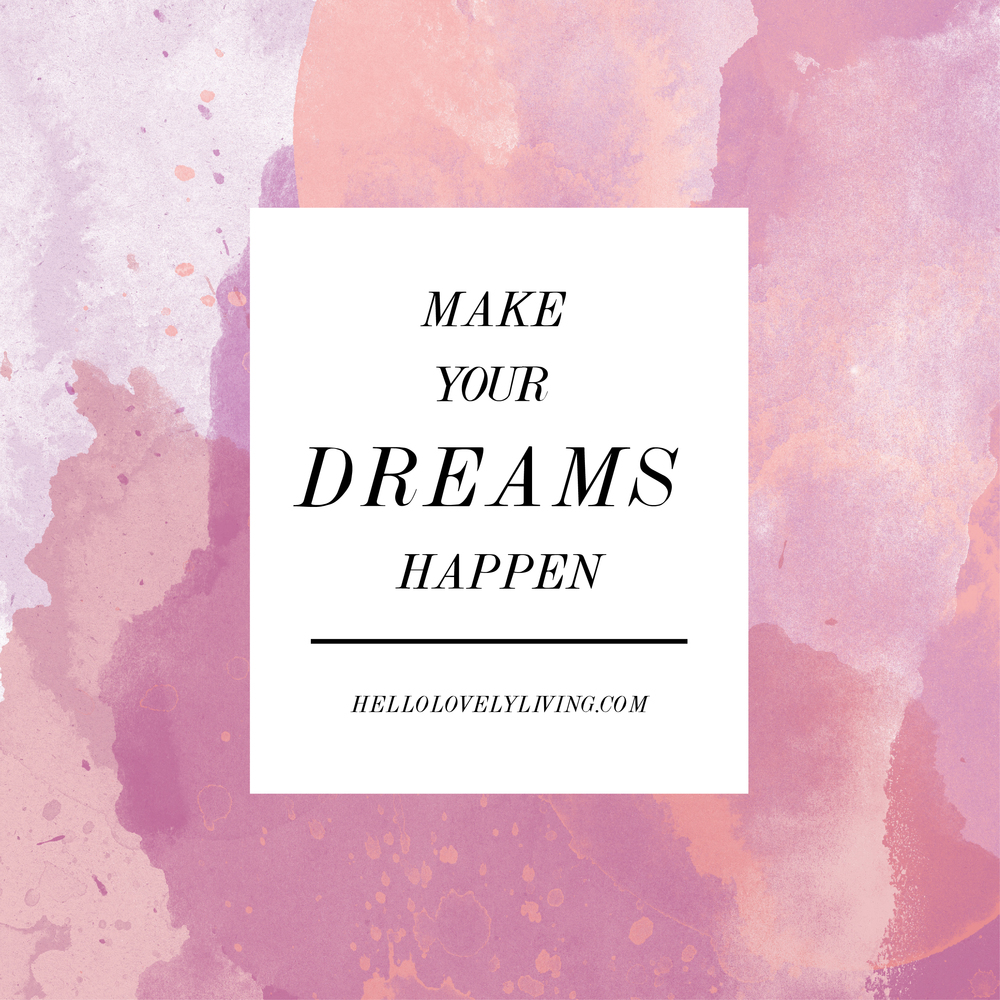 motivation monday make your dreams happen hello lovely living