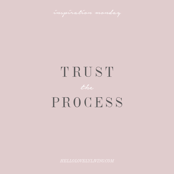 Inspiration Monday | Trust The Process