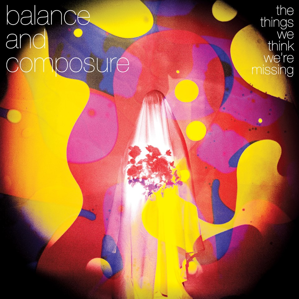 BALANCE & COMPOSURE - THE THINGS WE THINK WE'RE MISSING