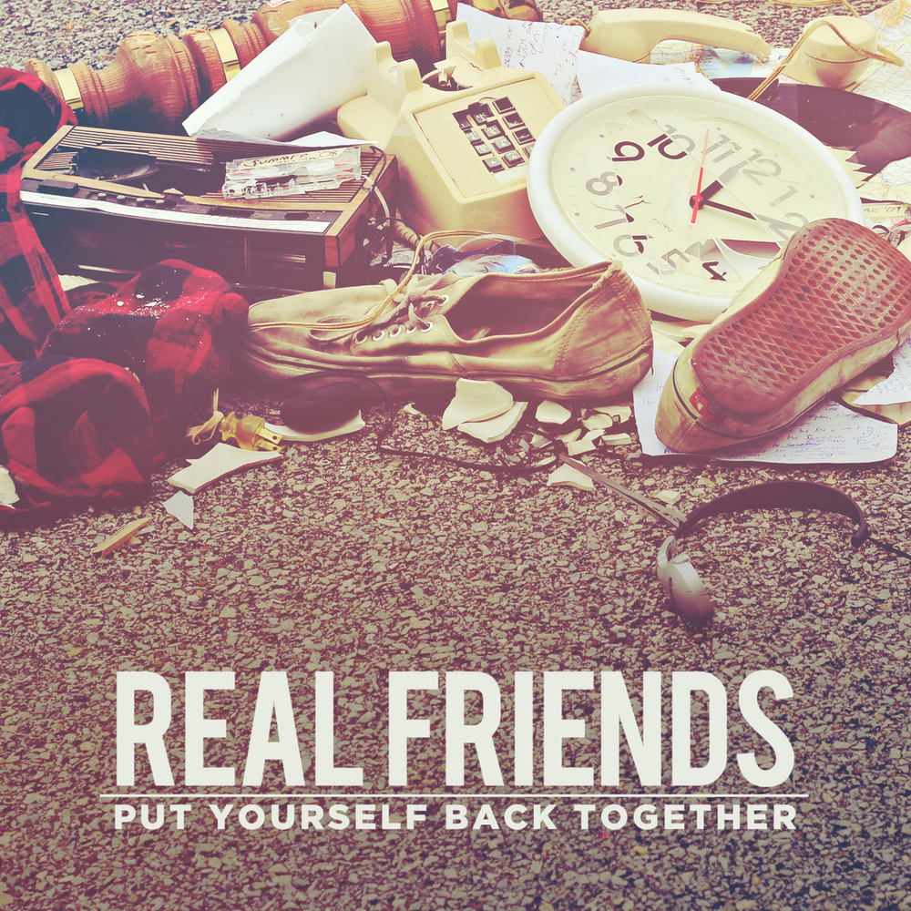 REAL FRIENDS-PUT YOURSELF BACK TOGETHER