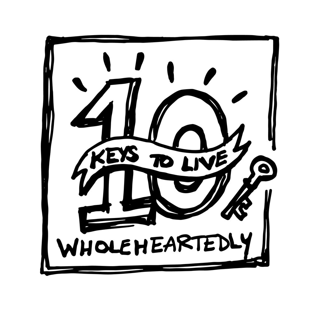 10 Keys to Live Wholeheartedly