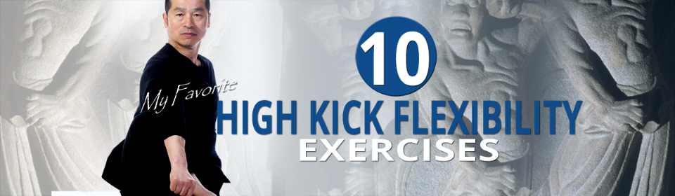 My Favorite 10 High Kick Flexibility Exercises