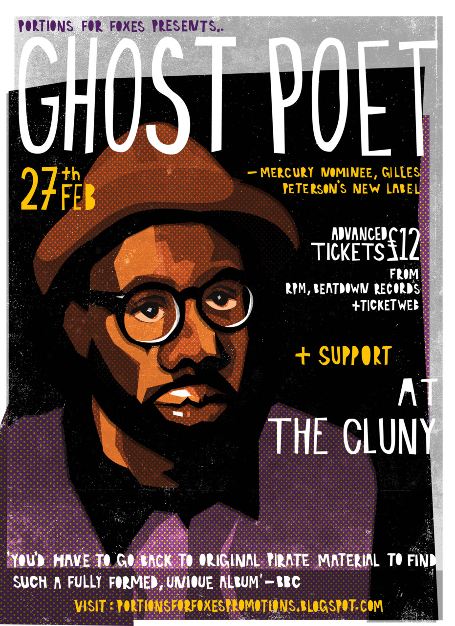 I've been a bit quiet on here of late as I'm now managing The Flood Gallery in Greenwich, which has been super busy over Christmas, but as it's now quietened down a bit I have the chance to start blogging my recent work. Here is a poster for the up coming GhostPoet gig in Newcastle on the 27th Feb. you can find more out about the show HERE on the portions for foxes site.