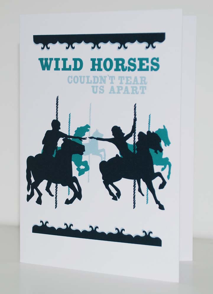 NEW CARDS ON MY SHOP My 'Wild horses couldn't tear us apart' illustration is now available as a Valentines card on my SHOP. I also have a pack of 5 birthday cards available. There is a space on the front of each card in which to write your friends name. The pack included 5 different colour cards and you can buy it HERE.