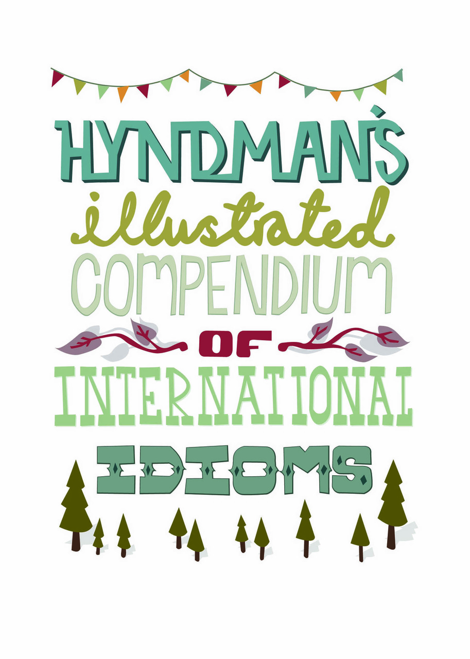 My book is all finished and printed. 'Hyndman's Illustrated Compendium of International Idioms' contains 8 different idioms from around the world! And you can grab your own copy on my brand new SHOP!