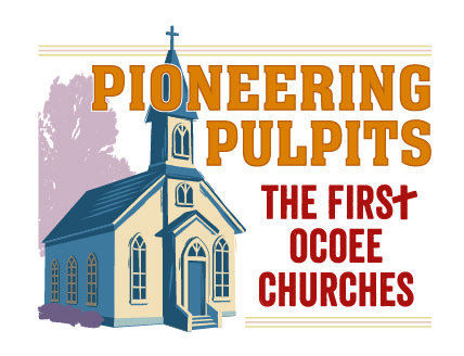 Pioneering Pulpits: The First Ocoee Churches will be on view through April 4, 2015.