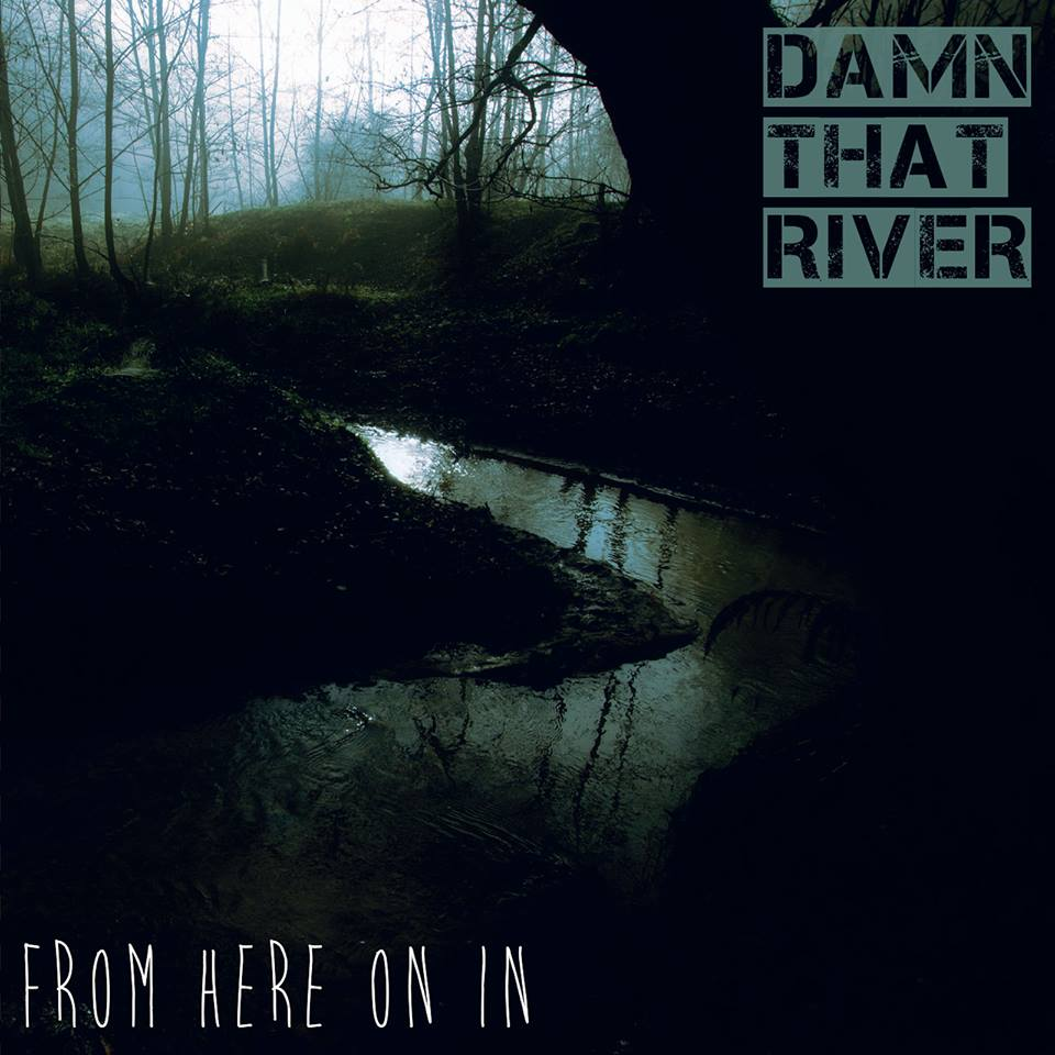 2014 - Damn That River - From Here on in.jpg