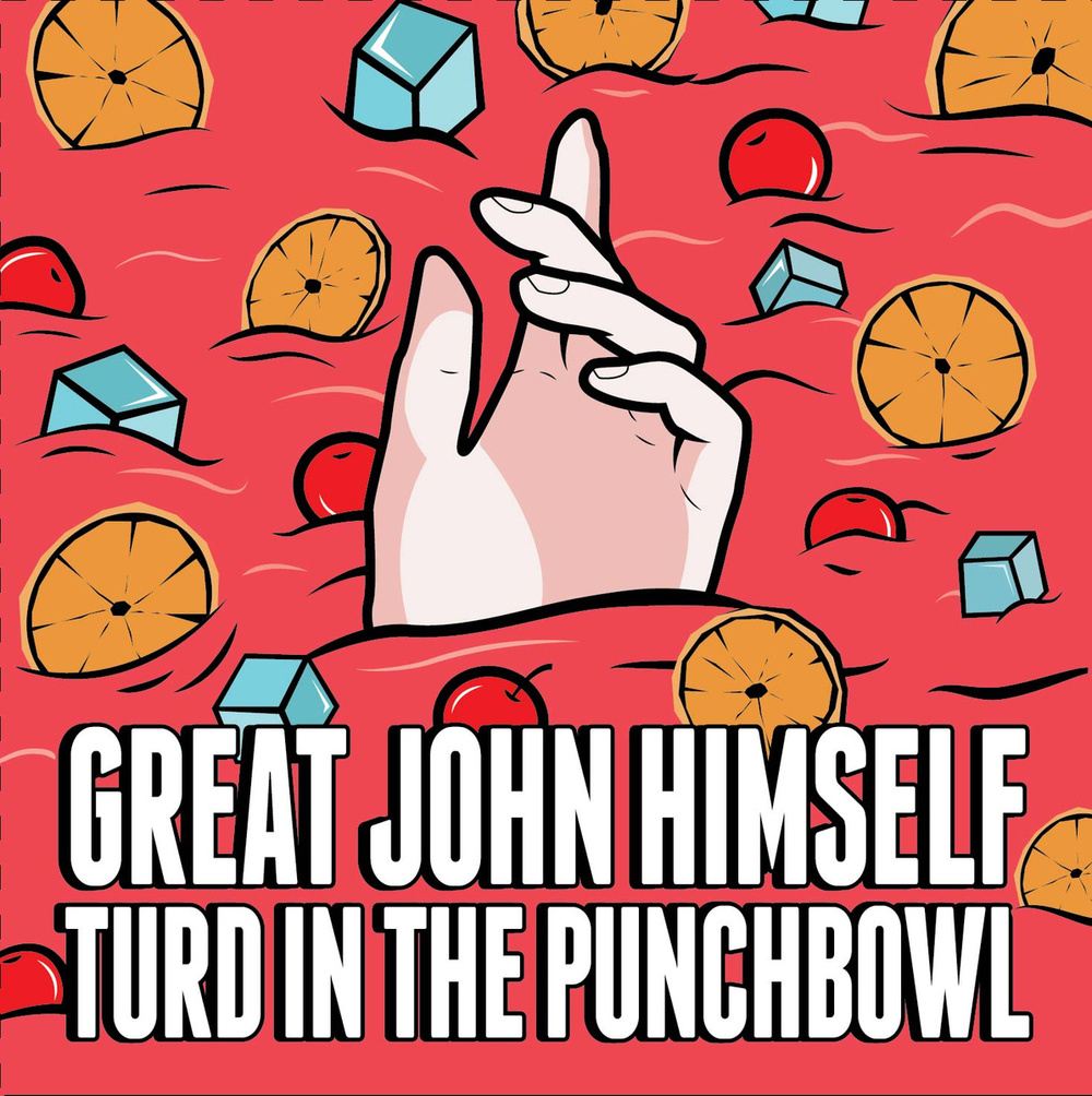 2014 - Great John Himself - Turd in the Punchbowl.jpg