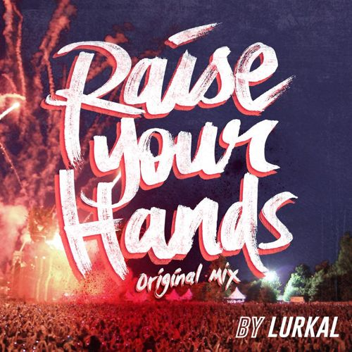 2015 - Lurkal - Raise Your Hands.jpg