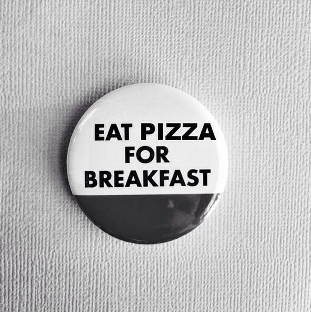 eat pizza for breakfast pin