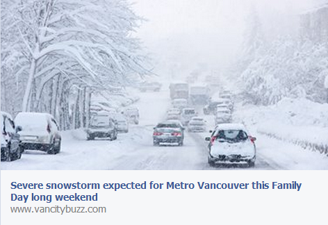 "Vancity Buzz has created quite the buzz indeed. This article has been shared over 22,000 times and now hundreds of thousands of people are expecting a 'Severe Snowstorm"" this Family Day long weekend. Boy, are a lot of people going to be disappointed or relieved"