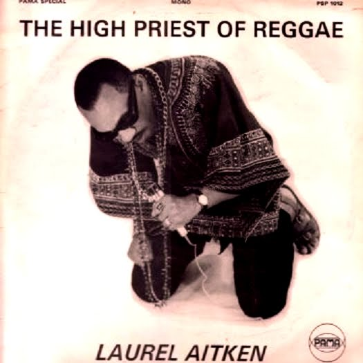 I was not aware that Laurel Aitken was the high priest of Reggae.  I was not aware music styles had clergy.  Is Kenny G the high priest of elevators?