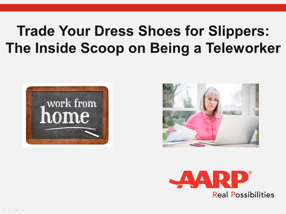 Trade Your Dress Shoes for Slippers: The Inside Scoop on Being a TeleworkerLearn the ins and outs of working from home. From finding a job to making the most of your work day, our interactive webinar will give you tips on teleworking.   -
