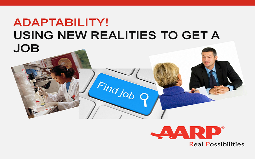 Adaptability! Using New Realities to Get a JobToday's job search is very different than it was when you started your career.  Learn to adapt your search skills to get a job.   -