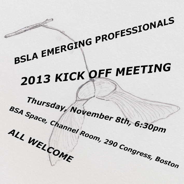The BSLA Emerging Professionals Group Kick-off meeting is this Thursday, November 8th at 6:30pm at the BSA Space. We will be in the Channel Room. There will be eats and drinks…so come straight from your office.  We'll be putting together our calendar of events and discussing how we want to re-position the Emerging Professionals Group including the group's involvement in the 2013 ASLA conference in Boston.. BSA Space is at 290 Congress, Street, Boston, MA