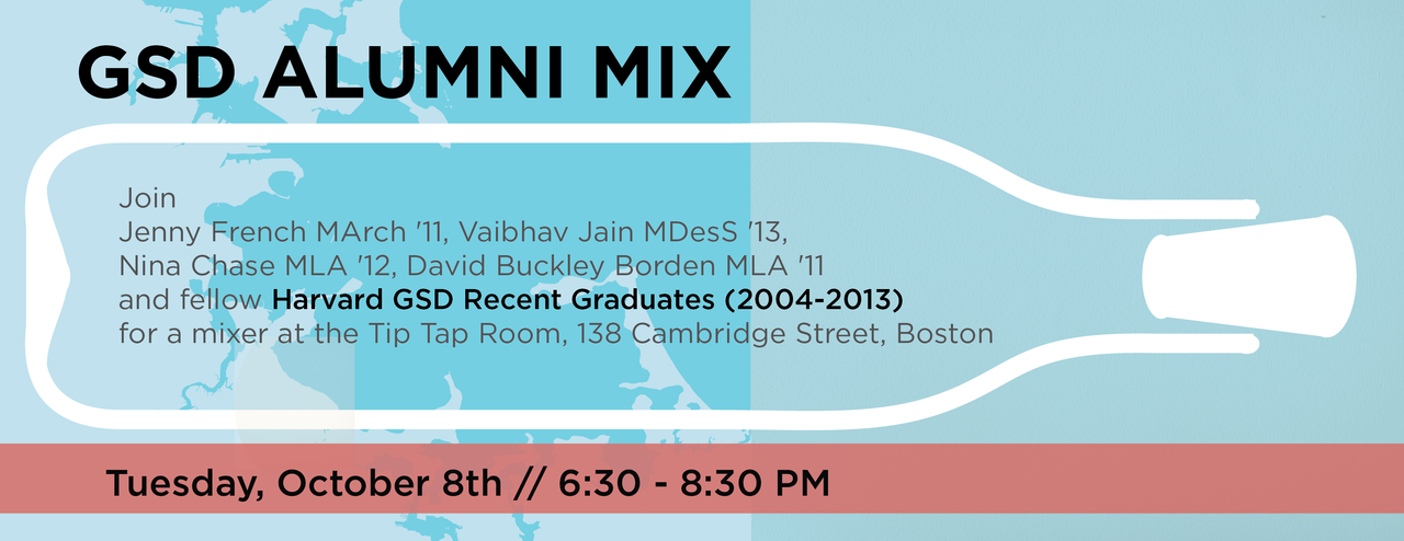 Recent GSD grads? What are you doing? Drop the mouse and step away from the computer. Join your fellow classmates. GSD mixer at the Tip Tap Room (138 Cambridge St., Boston) on Tuesday, October 8th. 6:30 - 8:30pm.    Media: photoshop, illustrator