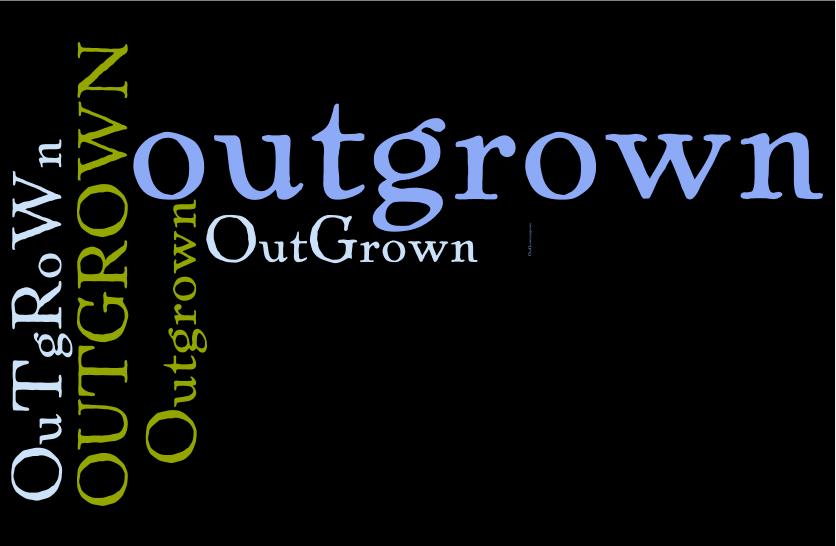 Outgrown