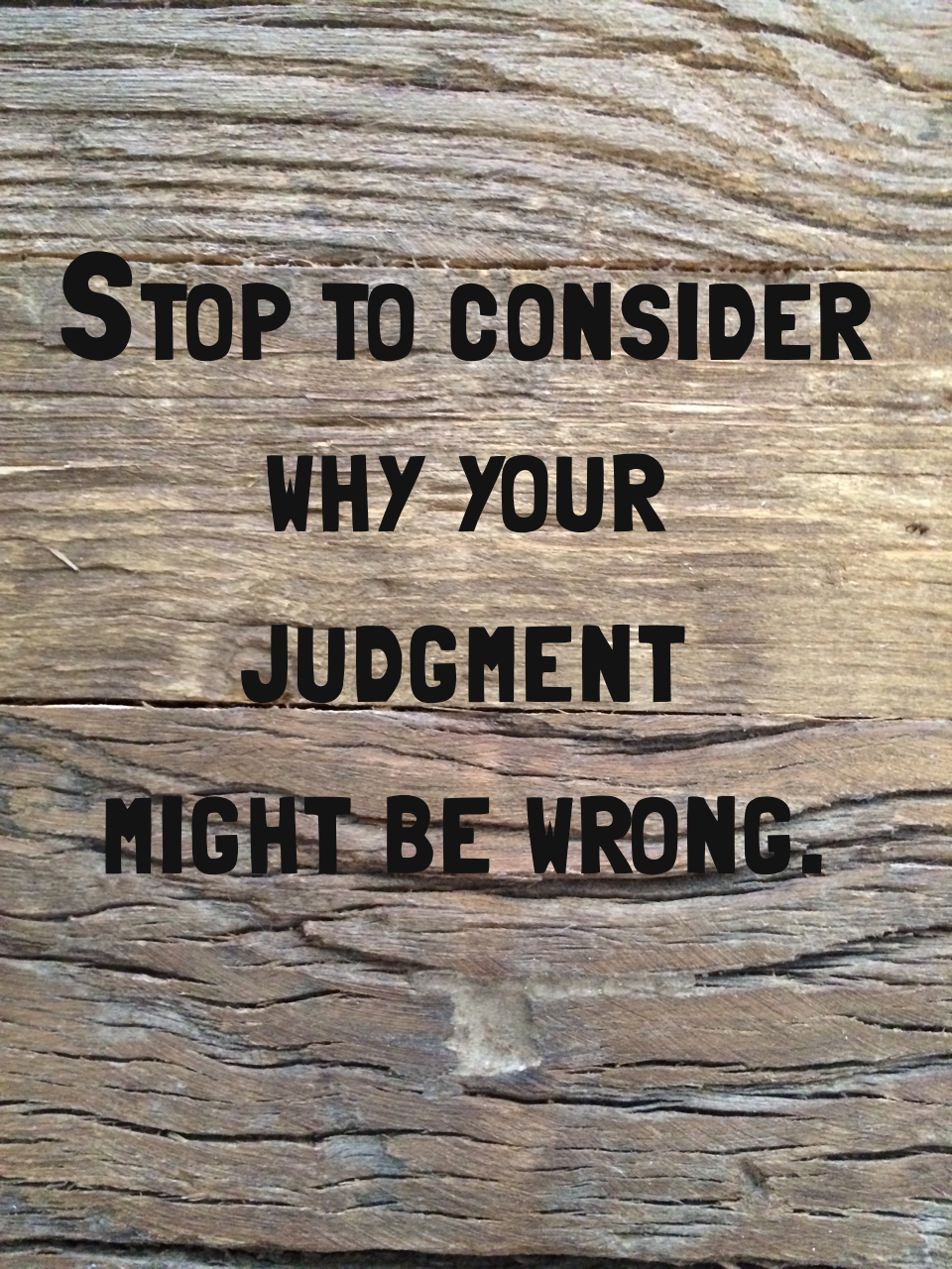 Stop to consider why your judgment might be wrong.png