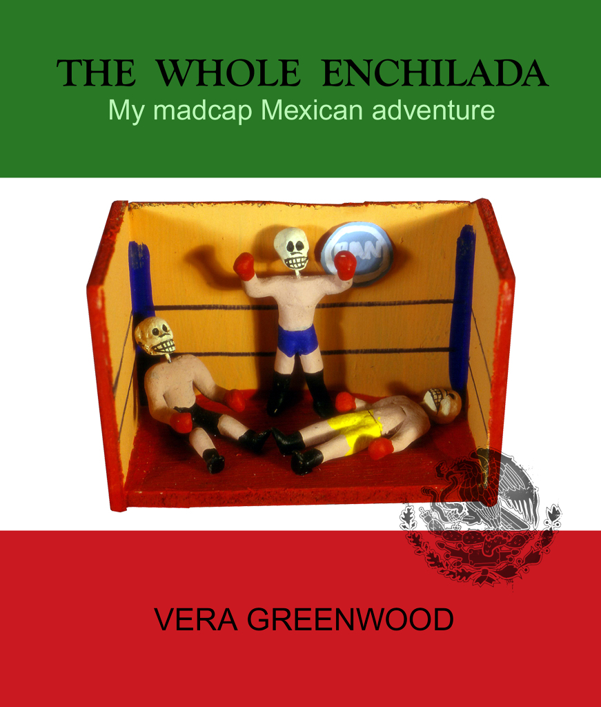 "© 2011 Vera Greenwood, cover of her book ""The Whole Enchilada, My Madcap Mexican Adventure,"" a terrific read"