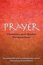 Prayer: Christian and Muslim Perspectives Paperback  by David Marshall and Lucinda Mosher, editors