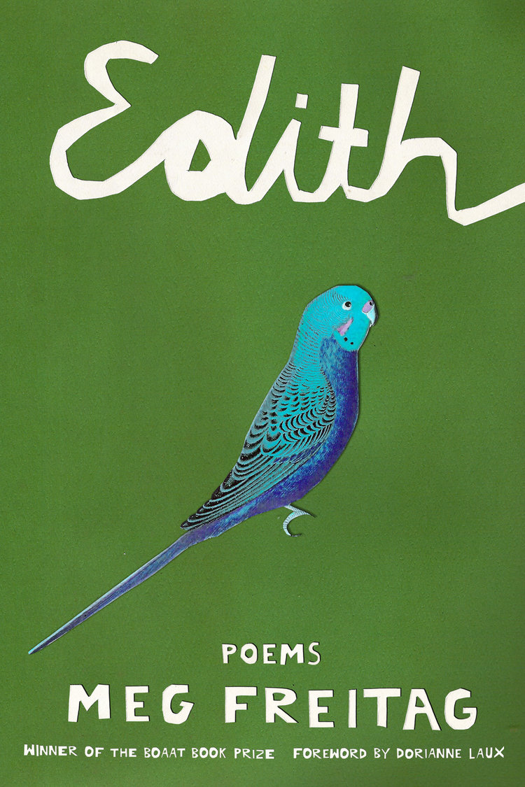 Cover design for Meg Freitag's  Edith , winner of the 2016 BOAAT Press Book Contest, selected by Dorianne Laux ( BOAAT Press , 2017).