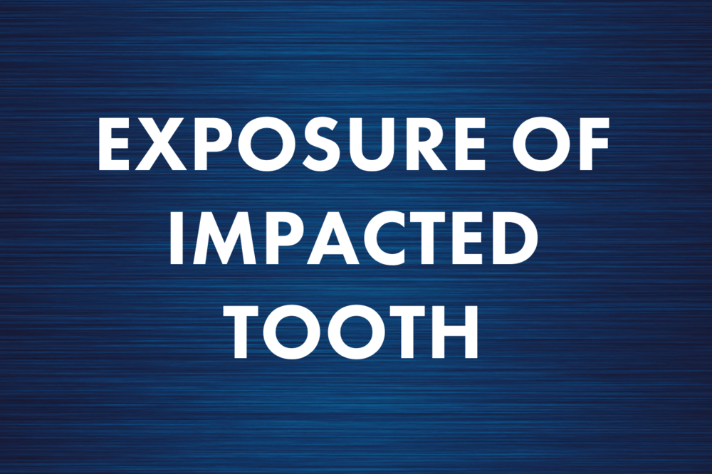 Exposure of Impacted Tooth