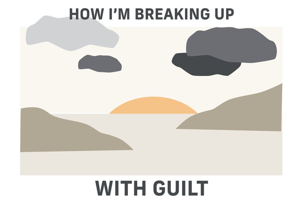 How I'm Breaking Up With Guilt